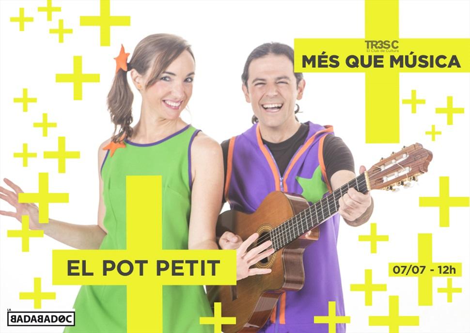 El Pot Petit · MÉS QUE MÚSICA (Familiar)