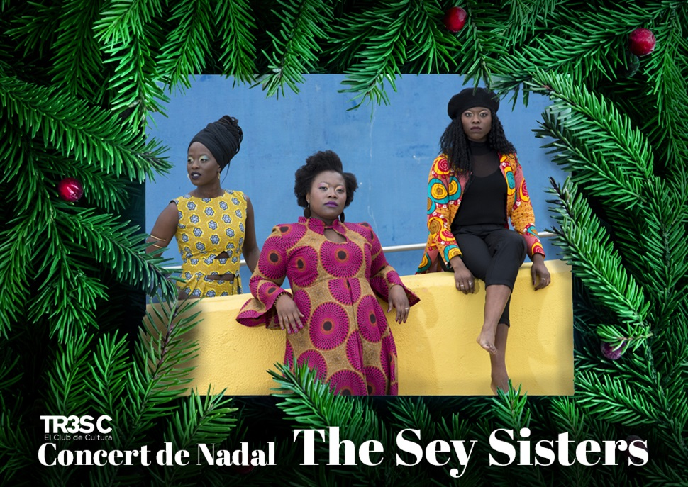 Concert de Nadal TR3SC: The Sey Sisters · ÚLTIMES ENTRADES